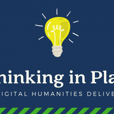 Thinking in Place - Digital Humanities Delivery